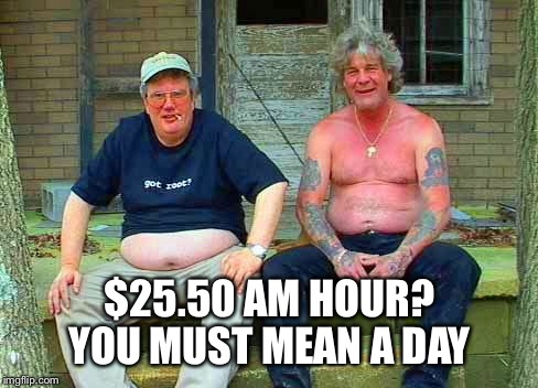 $25.50 AM HOUR? YOU MUST MEAN A DAY | made w/ Imgflip meme maker