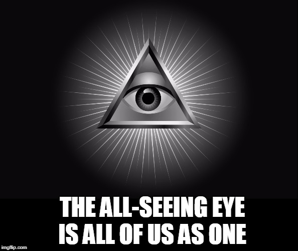 The All-Seeing Eye | THE ALL-SEEING EYE IS ALL OF US AS ONE | image tagged in vince vance,eye of providence,one dollar bill,christian trinity,three gods in one,god watching over us | made w/ Imgflip meme maker