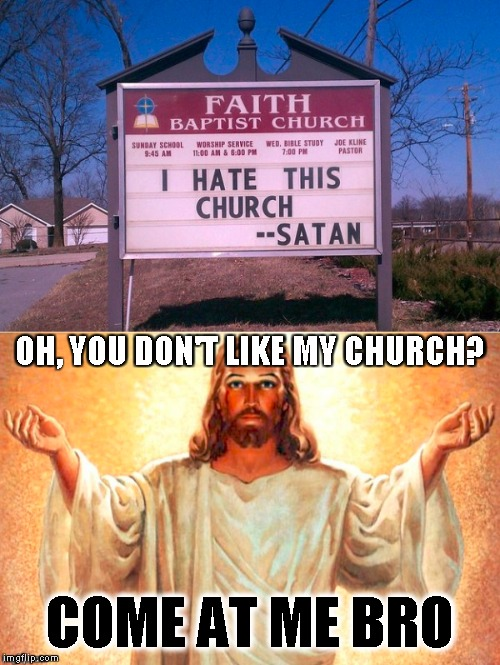 Silly Satan, Church is for Disciples | OH, YOU DON'T LIKE MY CHURCH? COME AT ME BRO | image tagged in memes,jesus,satan,come at me bro,funny,church | made w/ Imgflip meme maker