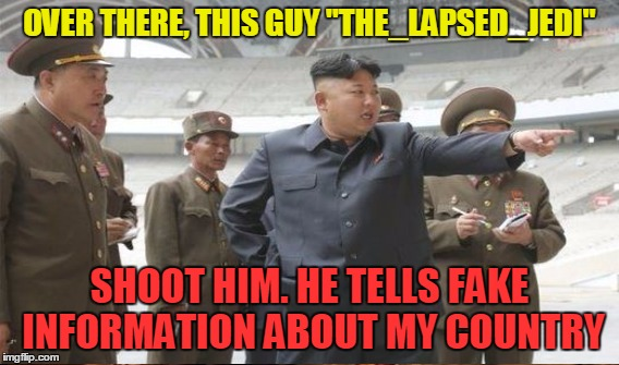"OVER THERE, THIS GUY ""THE_LAPSED_JEDI"" SHOOT HIM. HE TELLS FAKE INFORMATION ABOUT MY COUNTRY 