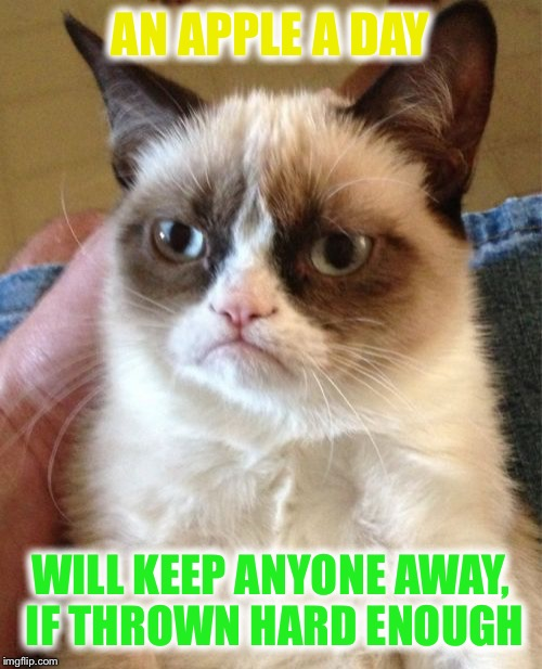 1-800-NEEDAMEME | AN APPLE A DAY WILL KEEP ANYONE AWAY, IF THROWN HARD ENOUGH | image tagged in memes,grumpy cat | made w/ Imgflip meme maker