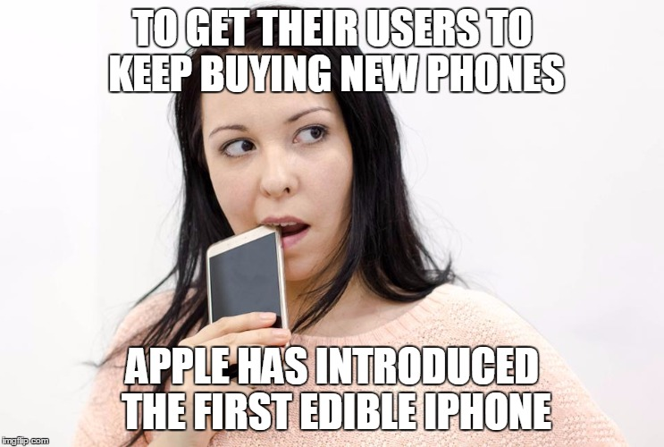 Lame stock photo, made less lame. | TO GET THEIR USERS TO KEEP BUYING NEW PHONES APPLE HAS INTRODUCED THE FIRST EDIBLE IPHONE | image tagged in memes,iphone,apple | made w/ Imgflip meme maker