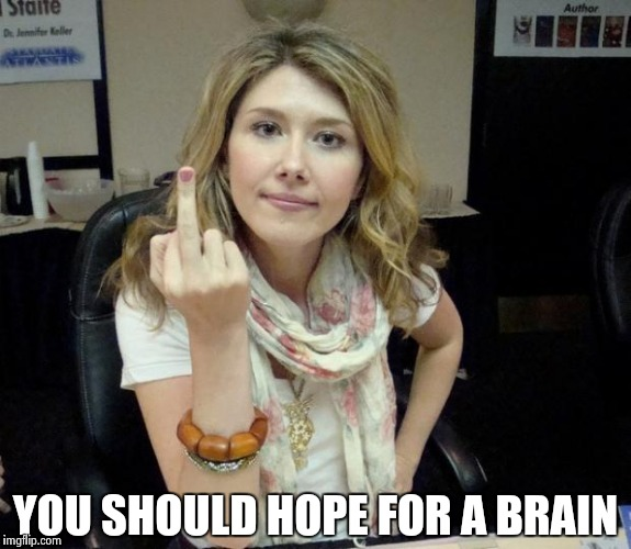 Jewel's finger | YOU SHOULD HOPE FOR A BRAIN | image tagged in jewel's finger | made w/ Imgflip meme maker