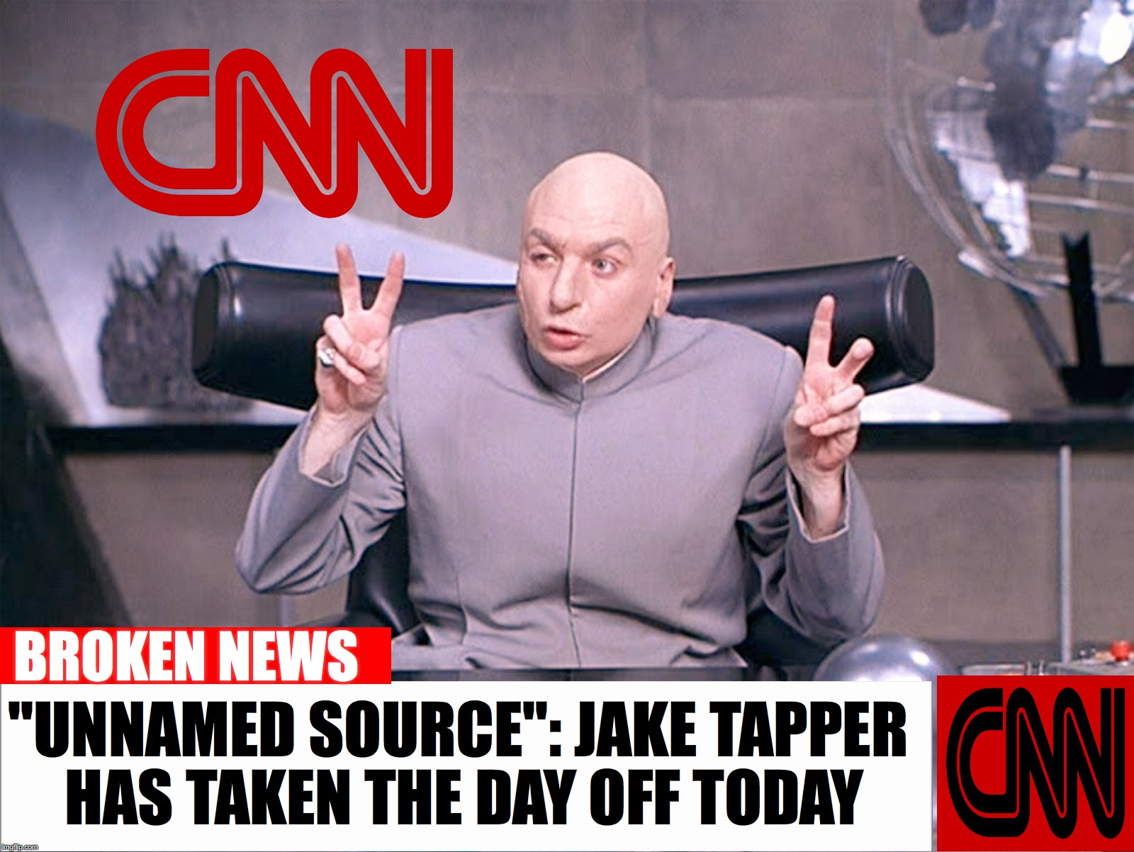"CNN brings out its 'big guns'.... | ""UNNAMED SOURCE"": JAKE TAPPER HAS TAKEN THE DAY OFF TODAY BROKEN NEWS 