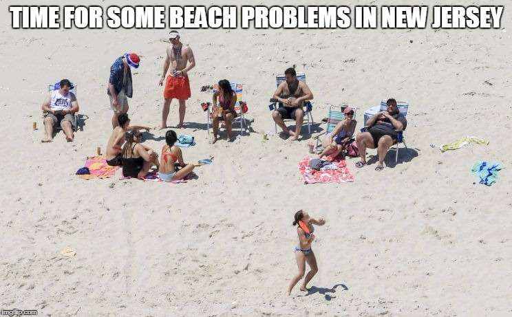 Beachgate | TIME FOR SOME BEACH PROBLEMS IN NEW JERSEY | image tagged in beach,day at the beach,chris christie | made w/ Imgflip meme maker