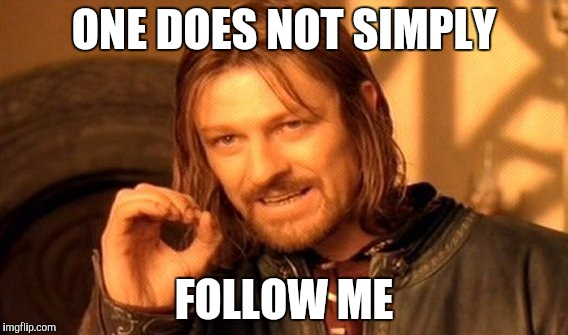 One Does Not Simply Meme |  ONE DOES NOT SIMPLY; FOLLOW ME | image tagged in memes,one does not simply | made w/ Imgflip meme maker