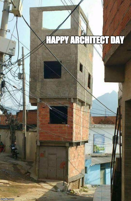 architect day, architecture | HAPPY ARCHITECT DAY | image tagged in architect,architecture,funny memes,funny,construction | made w/ Imgflip meme maker