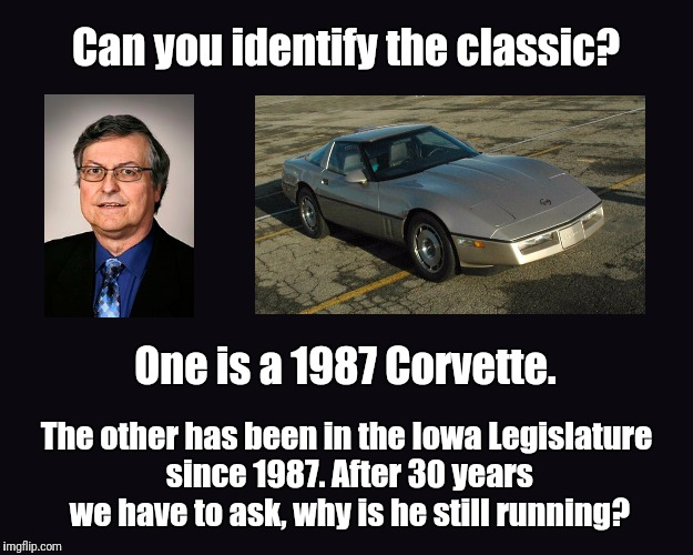 Dennis Cohoon |  Can you identify the classic? One is a 1987 Corvette. The other has been in the Iowa Legislature since 1987. After 30 years we have to ask, why is he still running? | image tagged in black blank | made w/ Imgflip meme maker