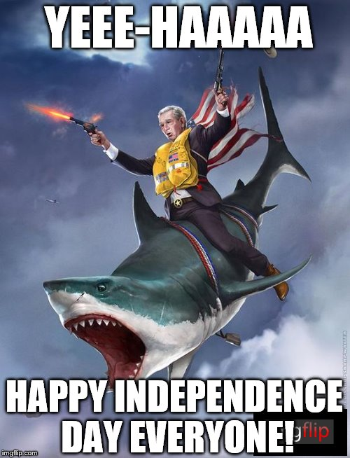 Remember those, both past and present, who have kept our freedom secure. | YEEE-HAAAAA HAPPY INDEPENDENCE DAY EVERYONE! | image tagged in george bush riding shark,independence day,memes | made w/ Imgflip meme maker