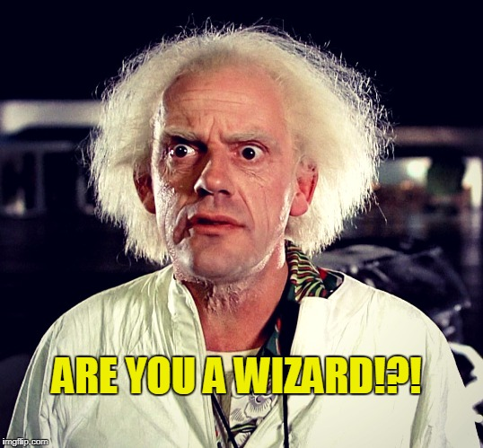 Whoa | ARE YOU A WIZARD!?! | image tagged in back to the future,doc,funny,jokes,comedy | made w/ Imgflip meme maker