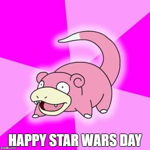 Slowpoke Meme | HAPPY STAR WARS DAY | image tagged in memes,slowpoke,AdviceAnimals | made w/ Imgflip meme maker