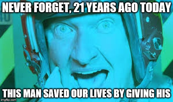 ID4 | NEVER FORGET, 21 YEARS AGO TODAY THIS MAN SAVED OUR LIVES BY GIVING HIS | image tagged in independence day,quaid | made w/ Imgflip meme maker