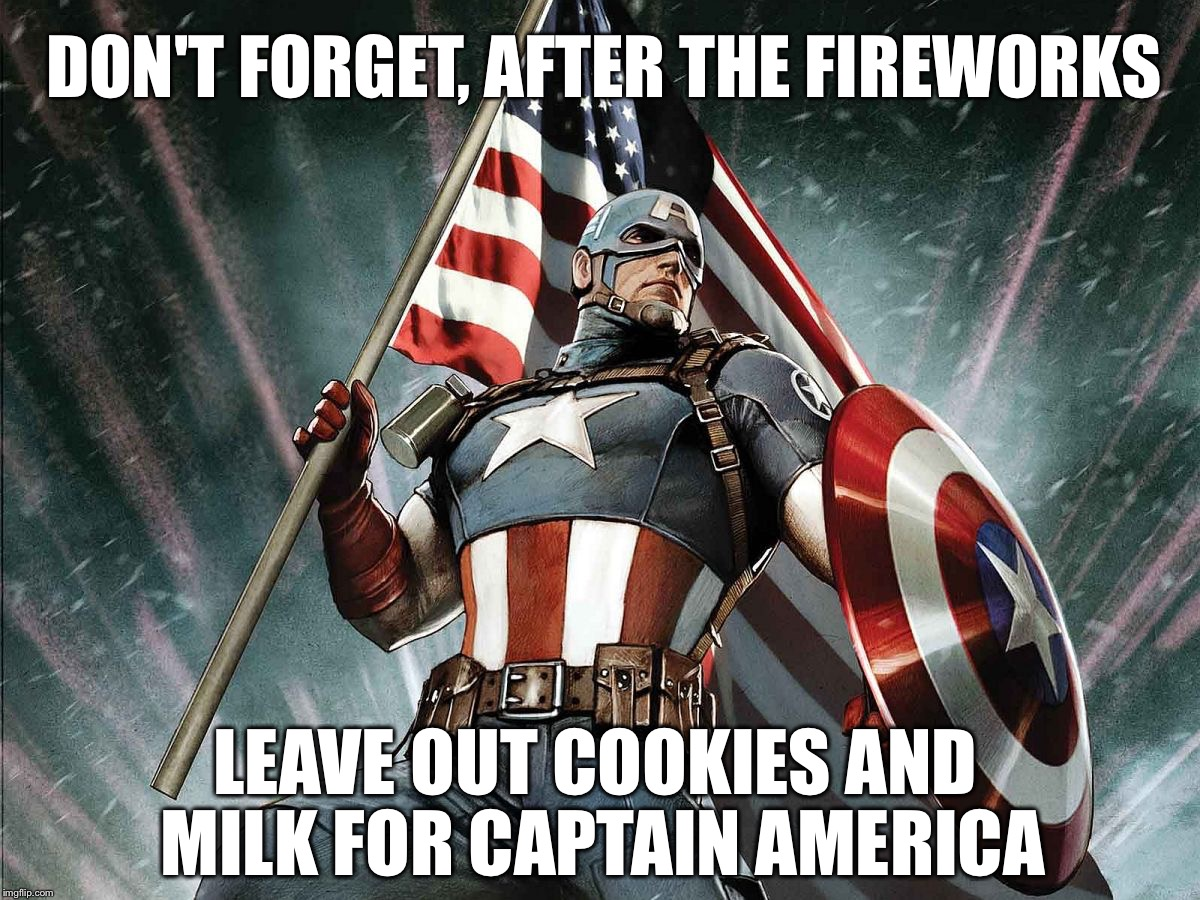 Captain America Flag Shield | DON'T FORGET, AFTER THE FIREWORKS LEAVE OUT COOKIES AND MILK FOR CAPTAIN AMERICA | image tagged in captain america flag shield | made w/ Imgflip meme maker