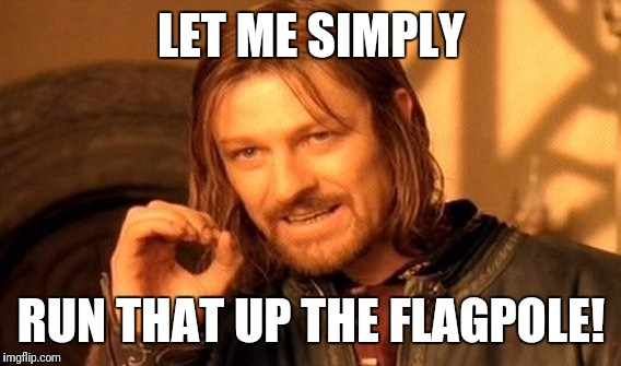One Does Not Simply Meme | LET ME SIMPLY RUN THAT UP THE FLAGPOLE! | image tagged in memes,one does not simply | made w/ Imgflip meme maker