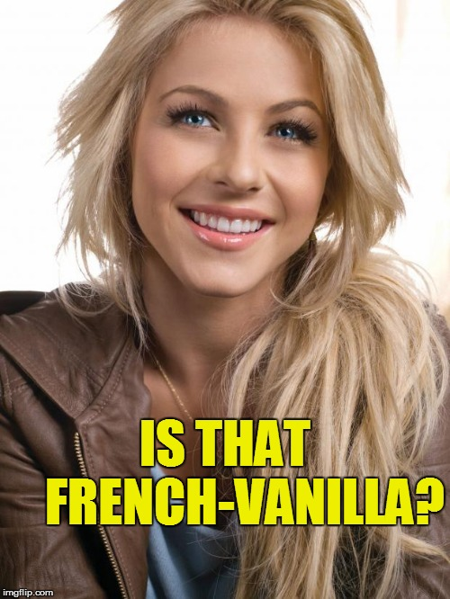 IS THAT    FRENCH-VANILLA? | made w/ Imgflip meme maker
