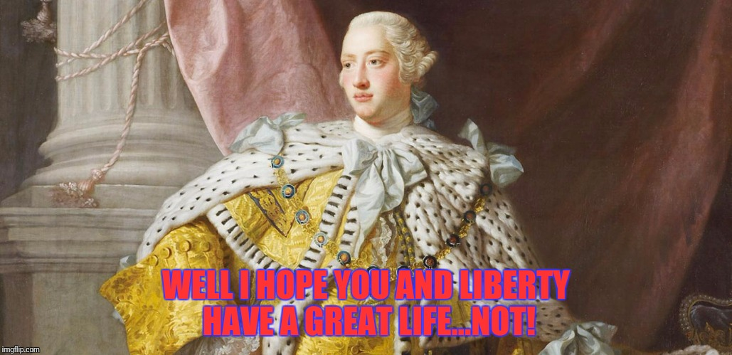 WELL I HOPE YOU AND LIBERTY HAVE A GREAT LIFE...NOT! | made w/ Imgflip meme maker