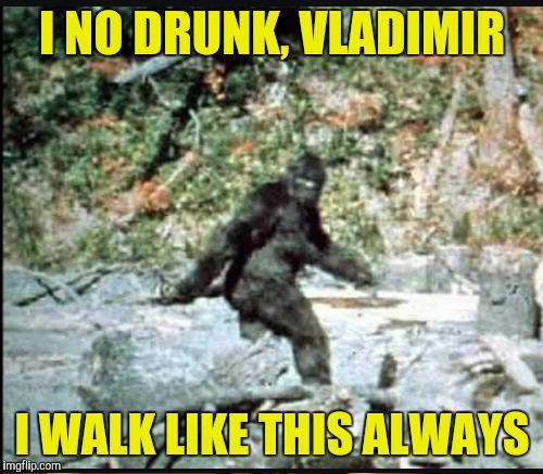 I NO DRUNK, VLADIMIR I WALK LIKE THIS ALWAYS | made w/ Imgflip meme maker