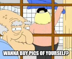 WANNA BUY PICS OF YOURSELF? | made w/ Imgflip meme maker
