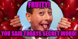 FRUITY! YOU SAID TODAYS SECRET WORD! | made w/ Imgflip meme maker