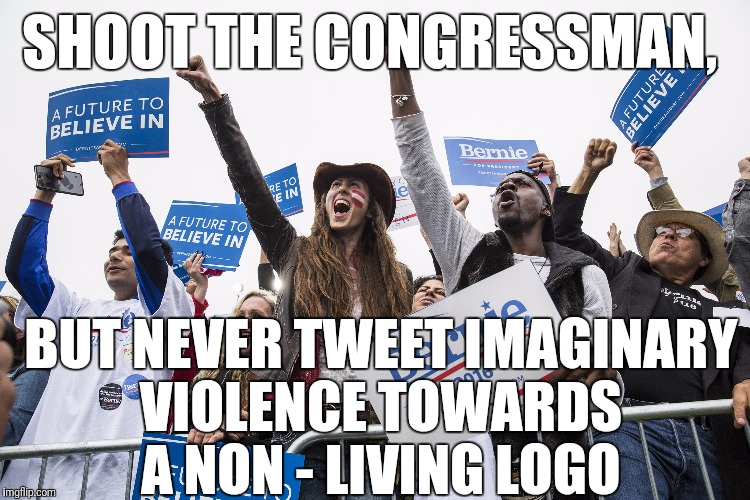 SHOOT THE CONGRESSMAN, BUT NEVER TWEET IMAGINARY VIOLENCE TOWARDS A NON - LIVING LOGO | made w/ Imgflip meme maker