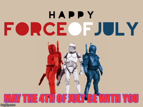 We live in the greatest galaxy in the universe! | MAY THE 4TH OF JULY BE WITH YOU | image tagged in star wars,memes,july 4th | made w/ Imgflip meme maker