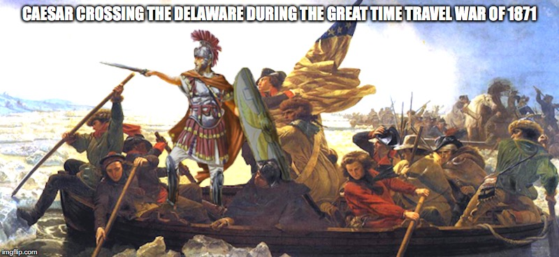 Caesar Crossing the Delaware | CAESAR CROSSING THE DELAWARE DURING THE GREAT TIME TRAVEL WAR OF 1871 | image tagged in caesar,memes | made w/ Imgflip meme maker