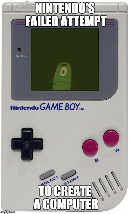 Game Boy week 1 July to 7 July | NINTENDO'S FAILED ATTEMPT TO CREATE A COMPUTER | image tagged in plankton for game boy,game boy | made w/ Imgflip meme maker