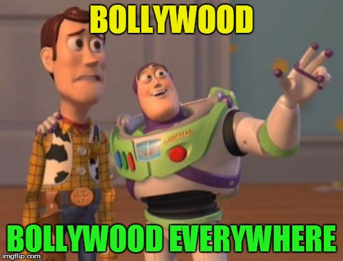 X, X Everywhere Meme | BOLLYWOOD BOLLYWOOD EVERYWHERE | image tagged in memes,x x everywhere | made w/ Imgflip meme maker