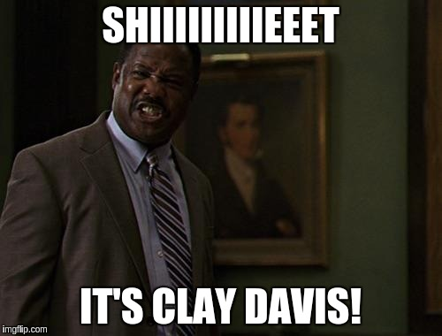 SHIIIIIIIIIEEET IT'S CLAY DAVIS! | made w/ Imgflip meme maker