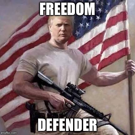 Trump | FREEDOM DEFENDER | image tagged in trump | made w/ Imgflip meme maker