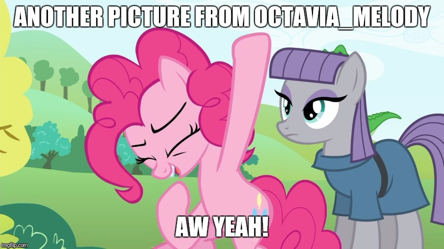 Another picture from | ANOTHER PICTURE FROM OCTAVIA_MELODY AW YEAH! | image tagged in another picture from | made w/ Imgflip meme maker