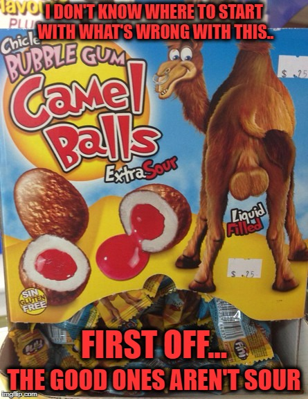 yeah sure they are a bit chewy but not like gum |  I DON'T KNOW WHERE TO START WITH WHAT'S WRONG WITH THIS.. FIRST OFF... THE GOOD ONES AREN'T SOUR | image tagged in bubble gum | made w/ Imgflip meme maker