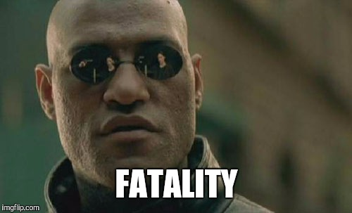 Matrix Morpheus Meme | FATALITY | image tagged in memes,matrix morpheus | made w/ Imgflip meme maker