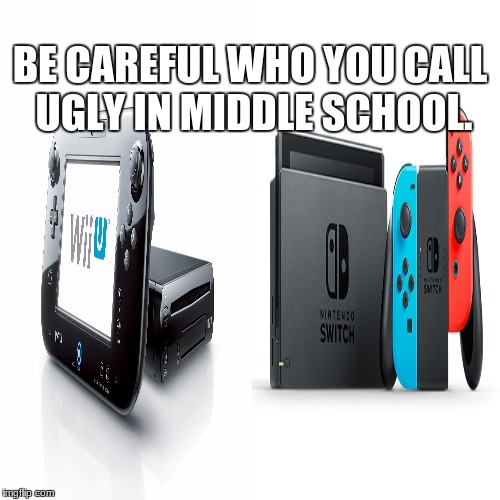 be careful who you call ugly in middle school | BE CAREFUL WHO YOU CALL UGLY IN MIDDLE SCHOOL. | image tagged in video games,funny | made w/ Imgflip meme maker