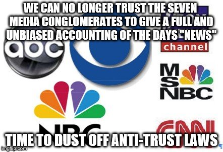 "Edward R Murrow they are not | WE CAN NO LONGER TRUST THE SEVEN MEDIA CONGLOMERATES TO GIVE A FULL AND UNBIASED ACCOUNTING OF THE DAYS ""NEWS"" TIME TO DUST OFF ANTI-TRUST L 