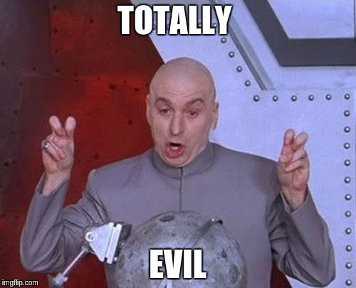 Dr Evil Laser Meme | TOTALLY EVIL | image tagged in memes,dr evil laser | made w/ Imgflip meme maker