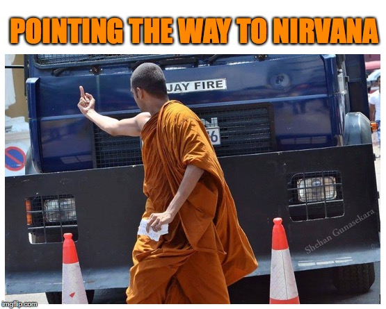 A Rude Awakening | POINTING THE WAY TO NIRVANA | image tagged in buddhist monk,middle finger | made w/ Imgflip meme maker