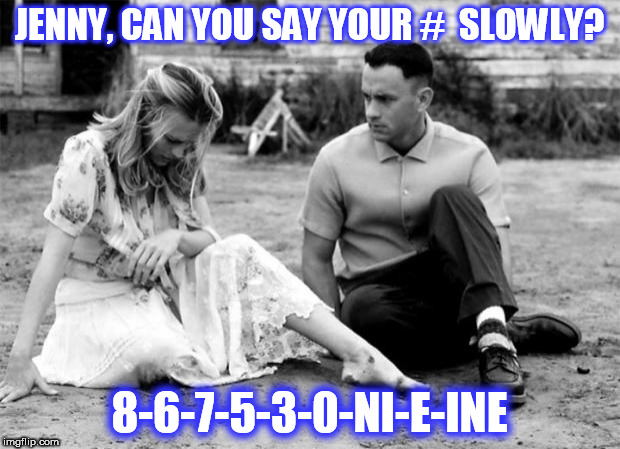 JENNY, CAN YOU SAY YOUR #  SLOWLY? 8-6-7-5-3-0-NI-E-INE | image tagged in jenny | made w/ Imgflip meme maker
