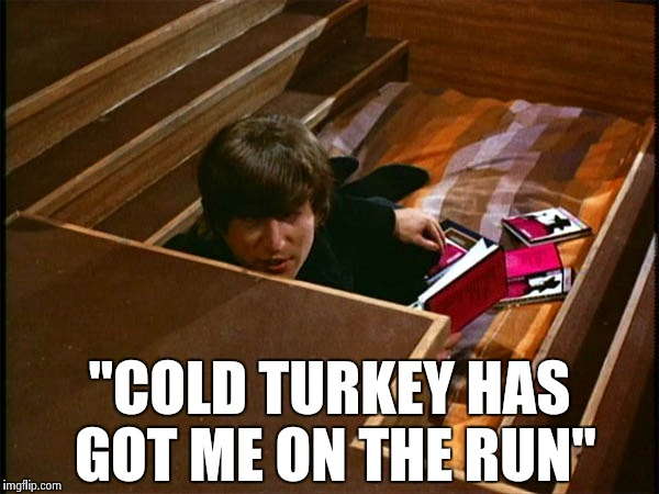 "John in his pit | ""COLD TURKEY HAS GOT ME ON THE RUN"" 