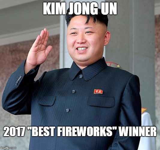 "It'll be hard to beat him next year. | KIM JONG UN 2017 ""BEST FIREWORKS"" WINNER 