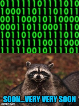 I'm only interested in seeing if there's anything after that!!! | SOON...VERY VERY SOON | image tagged in matrix icon,memes,evil raccoon,soon,milestones | made w/ Imgflip meme maker