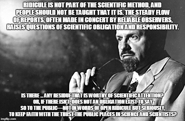 RIDICULE IS NOT PART OF THE SCIENTIFIC METHOD, AND PEOPLE SHOULD NOT BE TAUGHT THAT IT IS. THE STEADY FLOW OF REPORTS, OFTEN MADE IN CONCERT | made w/ Imgflip meme maker