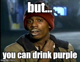 Y'all Got Any More Of That Meme | but... you can drink purple | image tagged in memes,yall got any more of | made w/ Imgflip meme maker