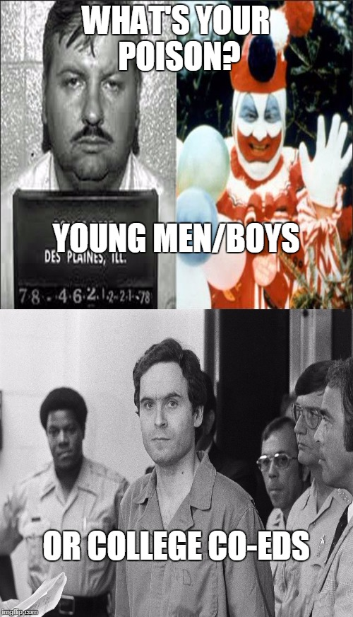 WHAT'S YOUR POISON? OR COLLEGE CO-EDS YOUNG MEN/BOYS | made w/ Imgflip meme maker