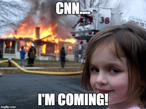 Disaster Girl Meme | CNN.... I'M COMING! | image tagged in memes,disaster girl | made w/ Imgflip meme maker