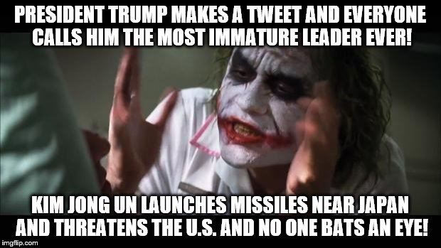 Never mind the brat who is trying to start WW3 let's bash President Trump for his tweets.  | PRESIDENT TRUMP MAKES A TWEET AND EVERYONE CALLS HIM THE MOST IMMATURE LEADER EVER! KIM JONG UN LAUNCHES MISSILES NEAR JAPAN AND THREATENS T | image tagged in memes,and everybody loses their minds,president trump,kim jong un,tweets | made w/ Imgflip meme maker