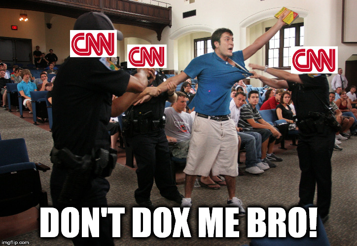 Don't Dox Me Bro! | DON'T DOX ME BRO! | image tagged in cnn,dox,doxx | made w/ Imgflip meme maker