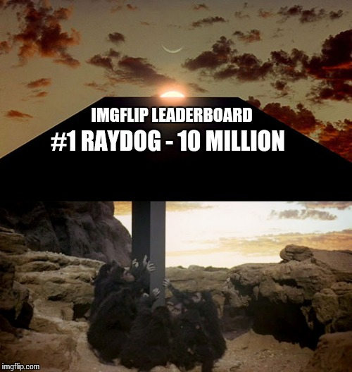 IMGFLIP LEADERBOARD #1 RAYDOG - 10 MILLION | made w/ Imgflip meme maker