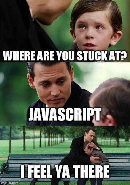 Every coder can relate :') | WHERE ARE YOU STUCK AT? JAVASCRIPT I FEEL YA THERE | image tagged in memes,finding neverland | made w/ Imgflip meme maker