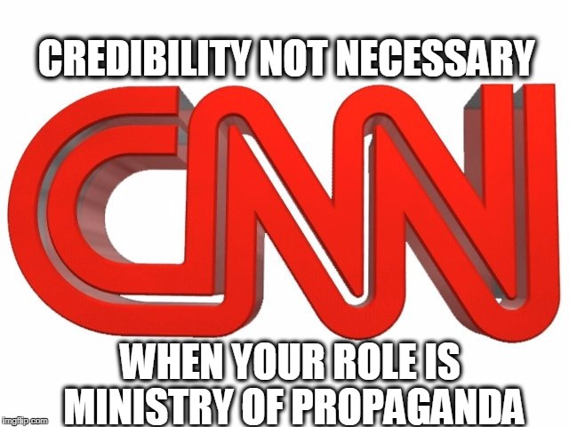 credibility gap | CREDIBILITY NOT NECESSARY WHEN YOUR ROLE IS MINISTRY OF PROPAGANDA | image tagged in cnn fake news | made w/ Imgflip meme maker